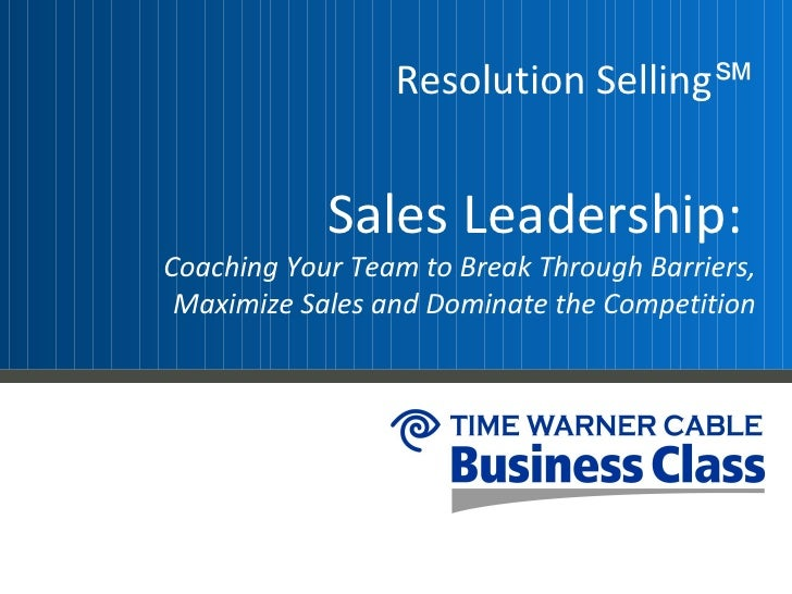 Resolution Selling℠            Sales Leadership:Coaching Your Team to Break Through Barriers, Maximize Sales and Dominate ...
