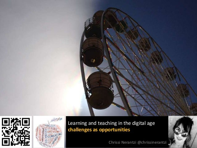 Learning and teaching in the digital agechallenges as opportunitiesChrissi Nerantzi @chrissinerantzi