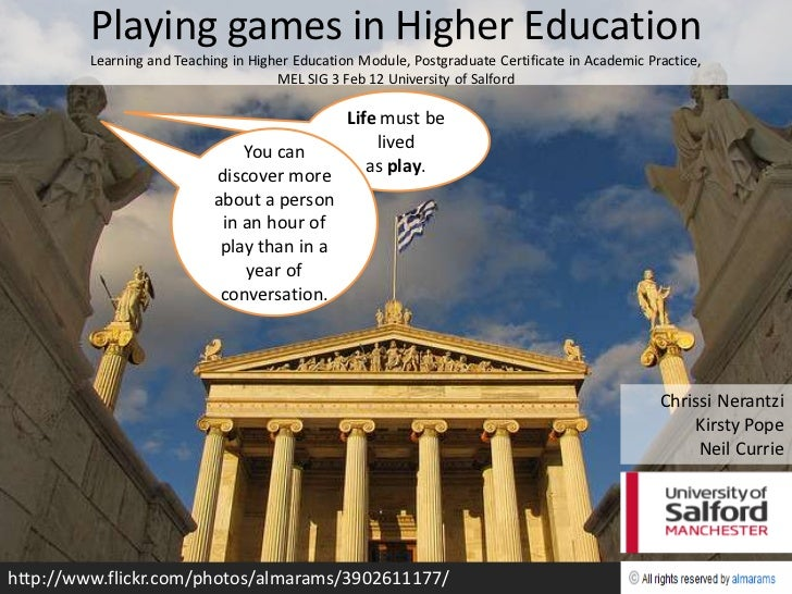 Playing games in Higher Education         Learning and Teaching in Higher Education Module, Postgraduate Certificate in Ac...