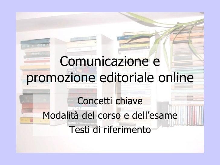 Comunicazione e promozione editoriale online Concetti chiave Modalità del corso e dell'esame Testi di riferimento