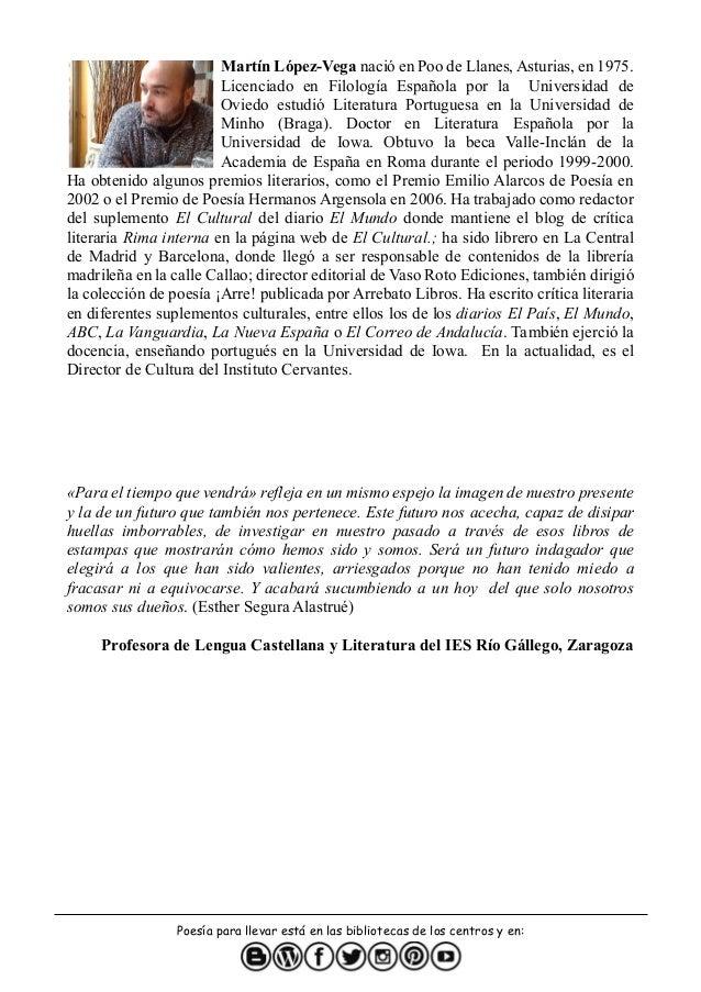 Poes�a para llevar est� en las bibliotecas de los centros y en: Mart�n L�pez-Vega naci� en Poo de Llanes, Asturias, en 197...