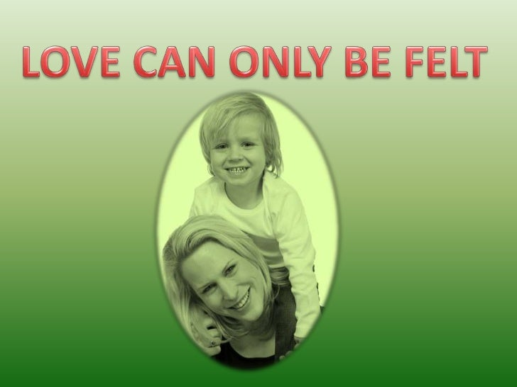 LOVE CAN ONLY BE FELT<br />