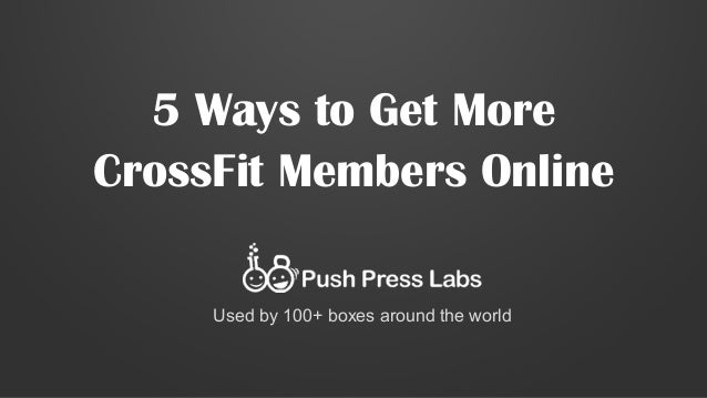 5 Ways to Get More CrossFit Members Online Used by 100+ boxes around the world