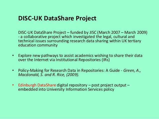 DISC-UK DataShare Project DISC-UK DataShare Project – funded by JISC (March 2007 – March 2009) - a collaborative project w...