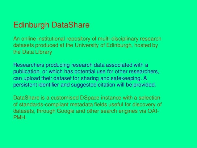 Edinburgh DataShare An online institutional repository of multi-disciplinary research datasets produced at the University ...