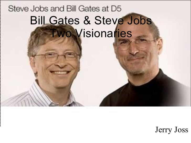 profiles of two visionaries bill gates and steve jobs The 20 most influential americans of all time the trailblazers, visionaries  steve jobs, from his days as a part-time  time, which profiles.