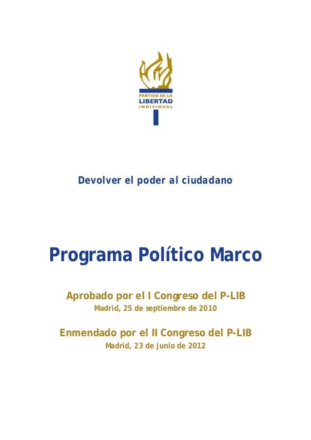 Devolver el poder al ciudadano Programa Político Marco Aprobado por el I Congreso del P-LIB Madrid, 25 de septiembre de 20...