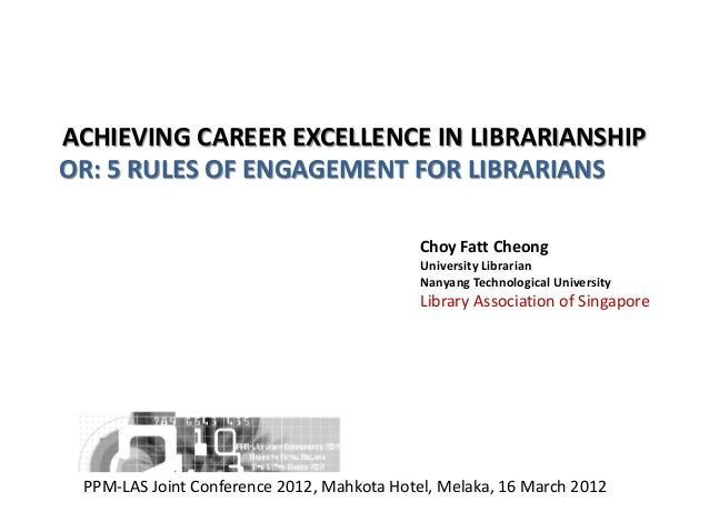 ACHIEVING CAREER EXCELLENCE IN LIBRARIANSHIPOR: 5 RULES OF ENGAGEMENT FOR LIBRARIANSChoy Fatt CheongUniversity LibrarianNa...
