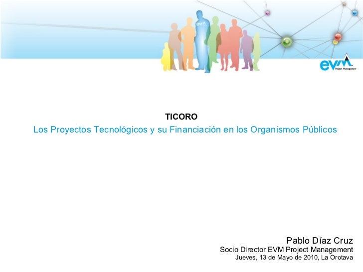 TICOROLos Proyectos Tecnológicos y su Financiación en los Organismos Públicos                                             ...