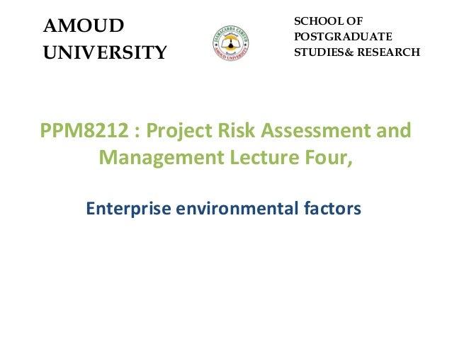 PPM8212 : Project Risk Assessment and Management Lecture Four, Enterprise environmental factors AMOUD UNIVERSITY SCHOOL OF...