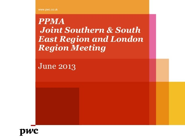 PPMA Joint Southern & South East Region and London Region Meeting June 2013 www.pwc.co.uk