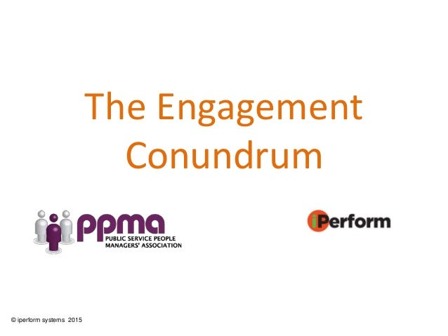 The Engagement Conundrum © iperform systems 2015