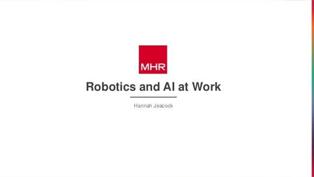 Robotics and AI at Work Hannah Jeacock