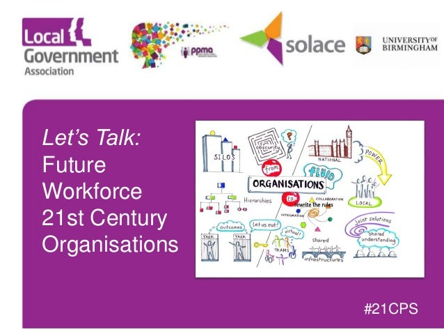 Let's Talk: Future Workforce 21st Century Organisations #21CPS