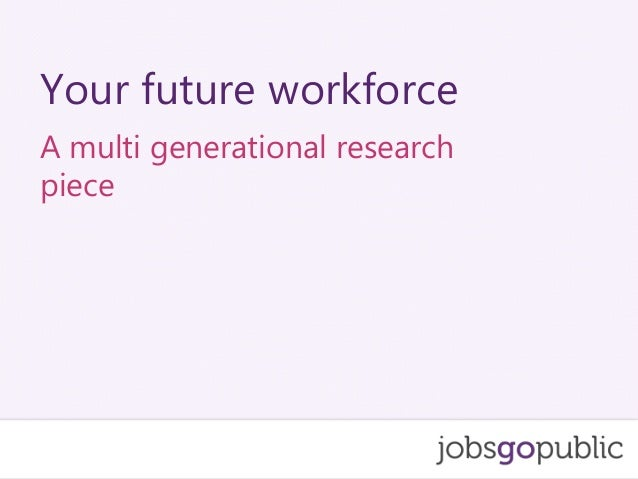 A multi generational research piece Your future workforce
