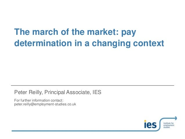 The march of the market: pay determination in a changing context Peter Reilly, Principal Associate, IES For further inform...