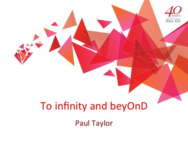 To	   infinity	   and	   beyOnD	    Paul	   Taylor