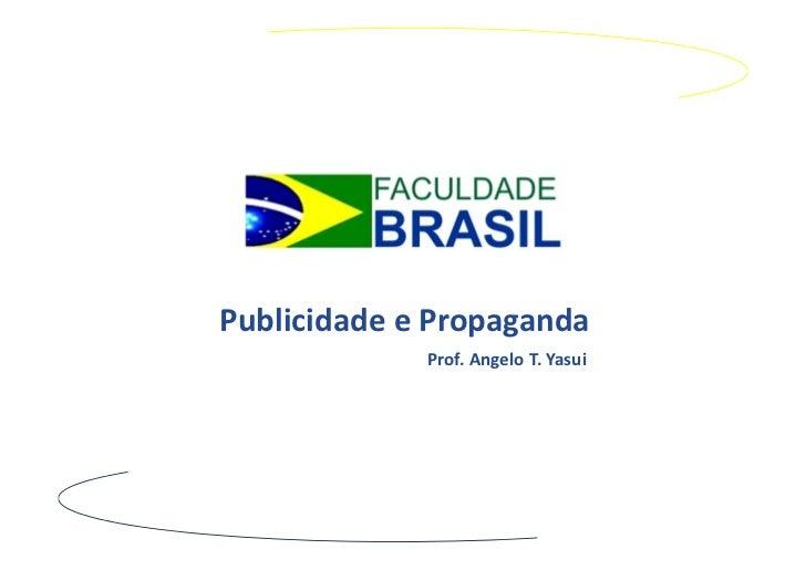 PublicidadeePropaganda             Prof.AngeloT.Yasui