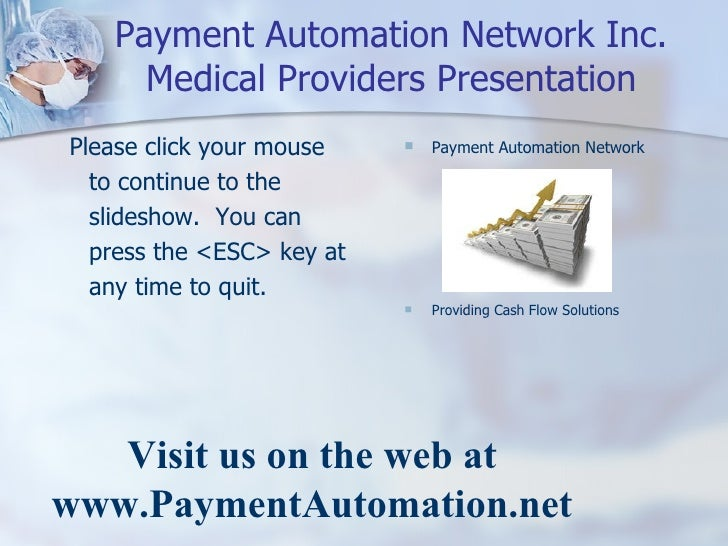 Payment Automation Network Inc. Medical Providers Presentation <ul><li>Please click your mouse to continue to the slidesho...