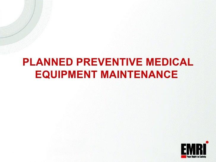 PLANNED PREVENTIVE MEDICAL EQUIPMENT MAINTENANCE