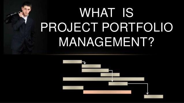WHAT IS PROJECT PORTFOLIO MANAGEMENT?