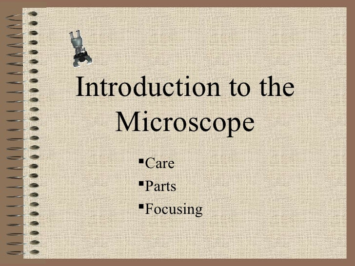 Introduction to the    Microscope     Care     Parts     Focusing
