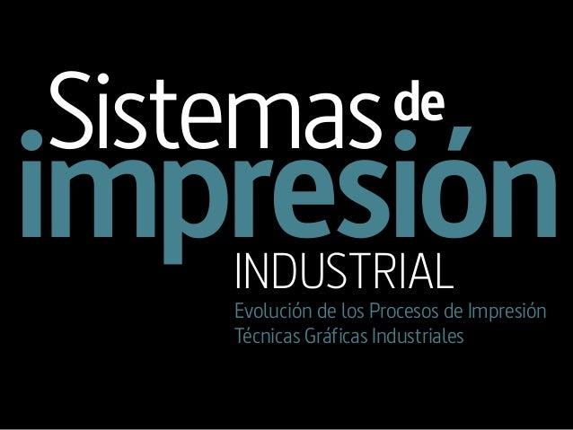 Producción Publicitaria en Medios Impresos  Sistemas  #PPMImp  de  impresión INDUSTRIAL  Evolución de los Procesos de Impr...