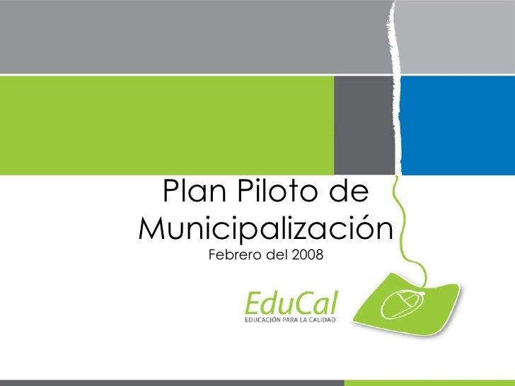 Plan Piloto de Municipalización Febrero del 2008