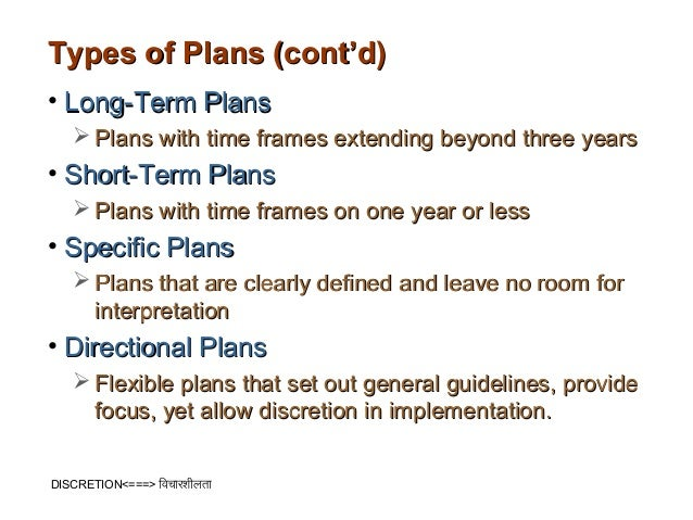 Types of Plans (cont'd)• Long-Term Plans    Plans with time frames extending beyond three years• Short-Term Plans    Pla...