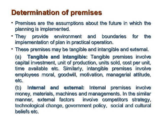 Determination of premises• Premises are the assumptions about the future in which the  planning is implemented.• They prov...