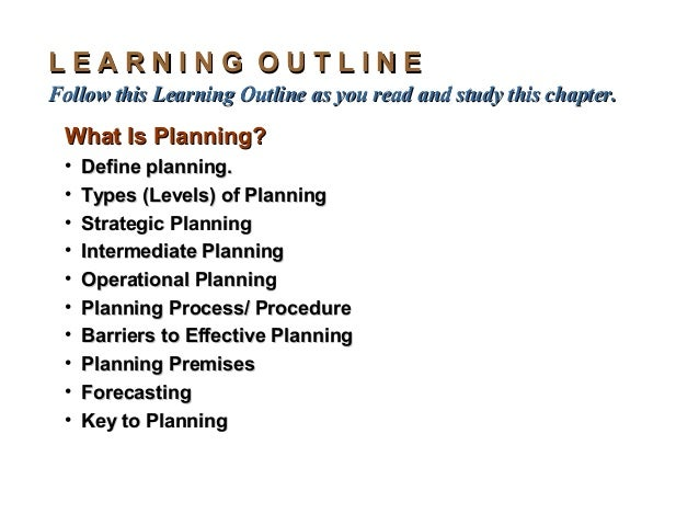 LEARNING OUTLINEFollow this Learning Outline as you read and study this chapter. What Is Planning? •   Define planning. • ...