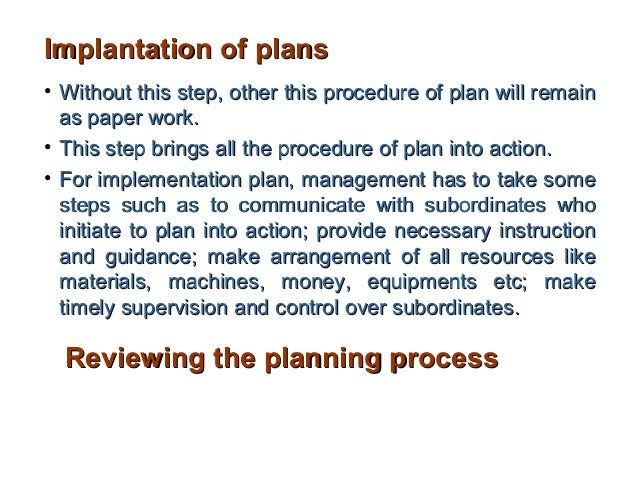 Implantation of plans• Without this step, other this procedure of plan will remain  as paper work.• This step brings all t...