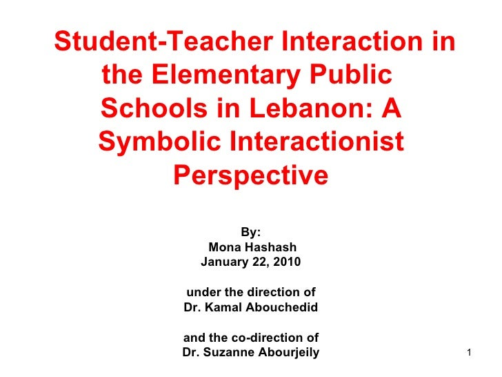 Student-Teacher Interaction in the Elementary Public  Schools in Lebanon: A Symbolic Interactionist Perspective By:  Mon...