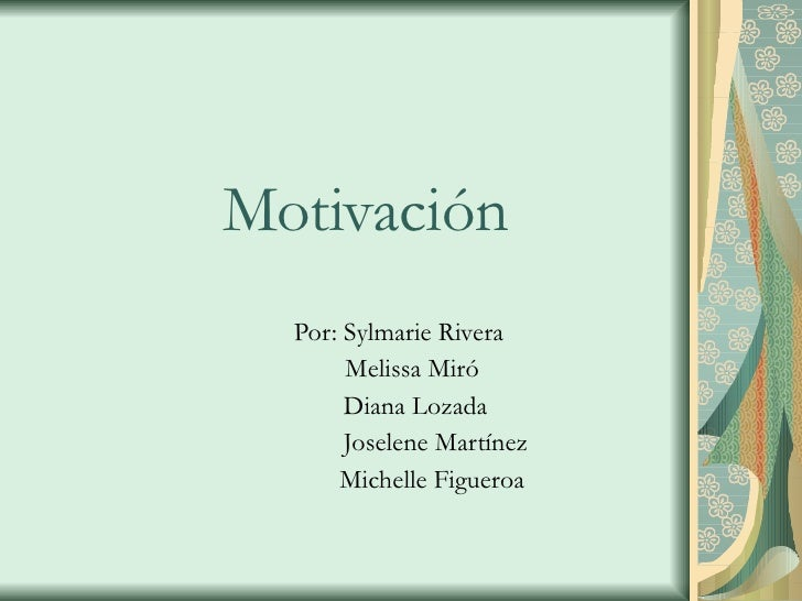 Motivación Por: Sylmarie Rivera Melissa Miró Diana Lozada Joselene Martínez Michelle Figueroa