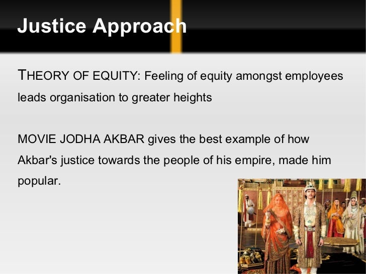 Justice Approach T HEORY OF EQUITY: Feeling of equity amongst employees  leads organisation to greater heights MOVIE JODHA...