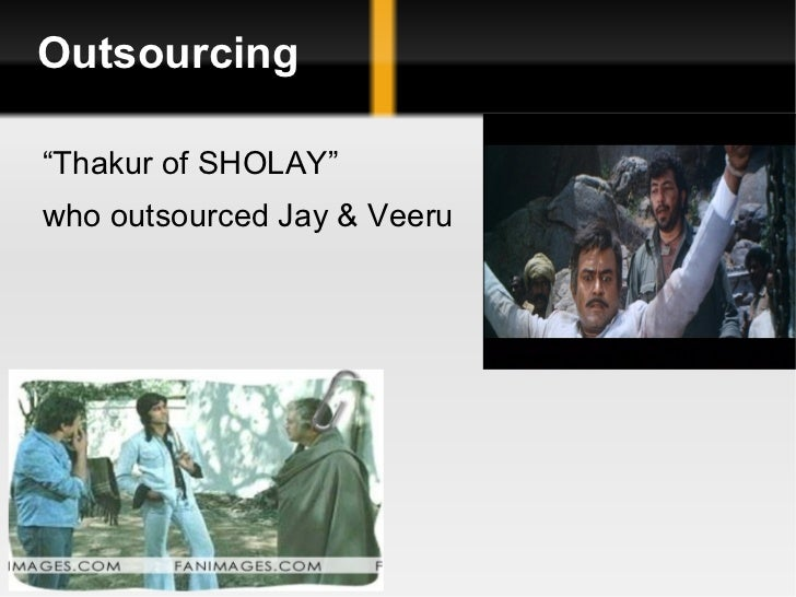 """Outsourcing """" Thakur of SHOLAY"""" who outsourced Jay & Veeru"""