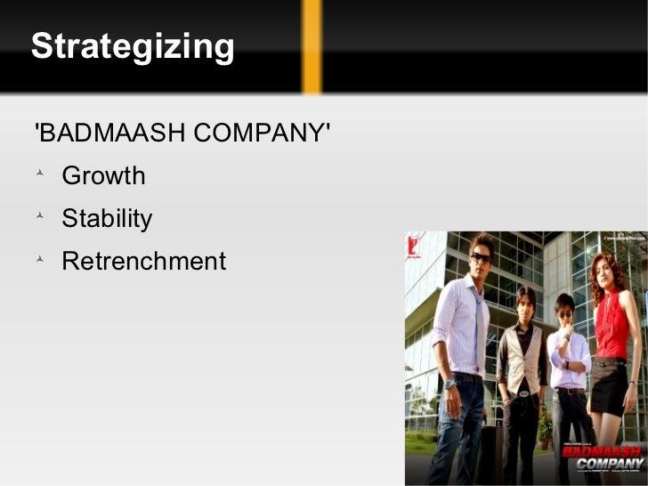 Strategizing <ul><li>'BADMAASH COMPANY'  </li></ul><ul><li>Growth </li></ul><ul><li>Stability </li></ul><ul><li>Retrenchme...