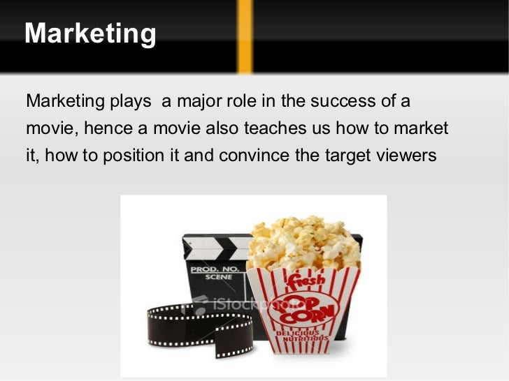 Marketing Marketing plays  a major role in the success of a  movie, hence a movie also teaches us how to market  it, how t...