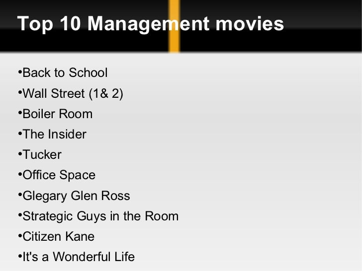 Top 10 Management movies <ul><ul><li>Back to School </li></ul></ul><ul><ul><li>Wall Street (1& 2) </li></ul></ul><ul><ul><...