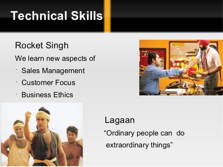 Technical Skills <ul><li>Rocket Singh </li></ul><ul><li>We learn new aspects of </li></ul><ul><li>Sales Management </li></...