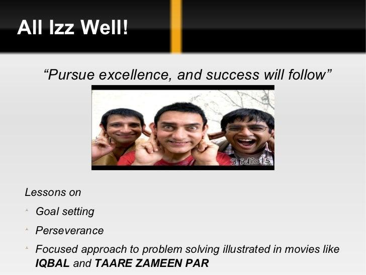"""All Izz Well! <ul><li>"""" Pursue excellence, and success will follow"""" </li></ul><ul><li>Lessons on </li></ul><ul><li>Goal se..."""