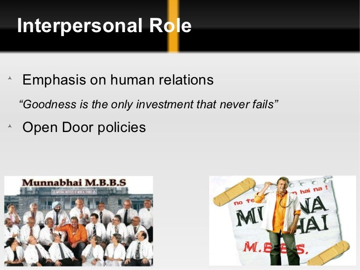 """Interpersonal Role <ul><li>Emphasis on human relations </li></ul><ul><li>"""" Goodness is the only investment that never fail..."""