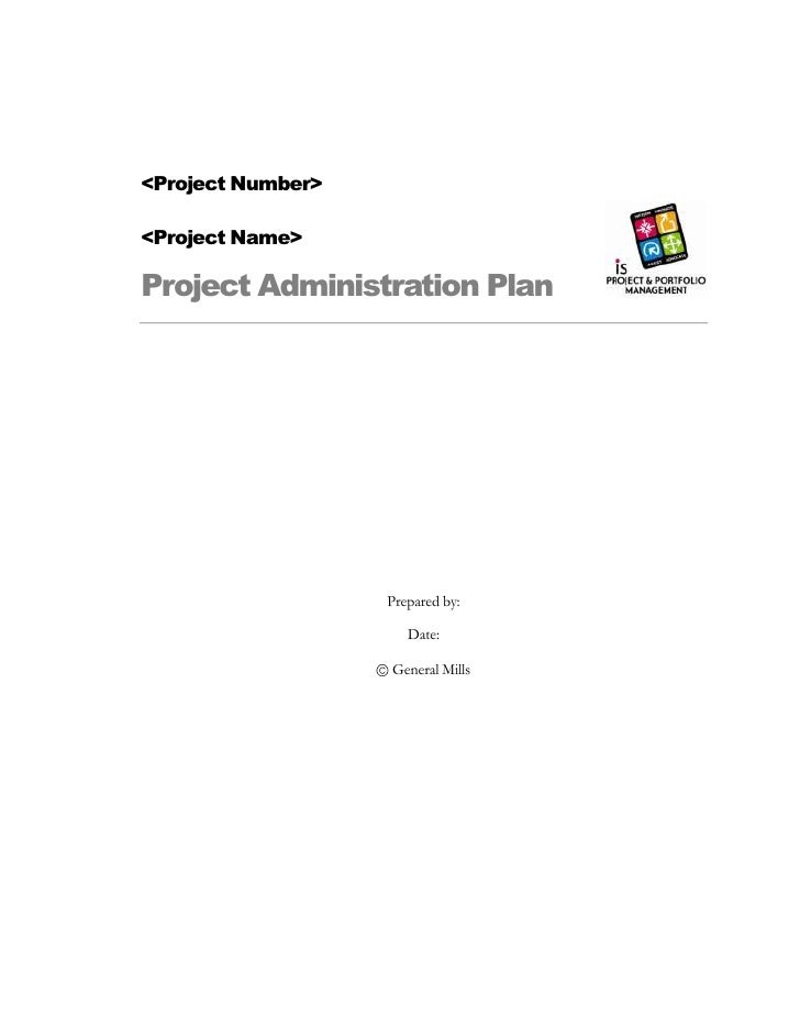 <Project Number><br /><Project Name><br />Project Administration Plan<br />Prepared by:<br />Date:<br /> General Mills<br ...