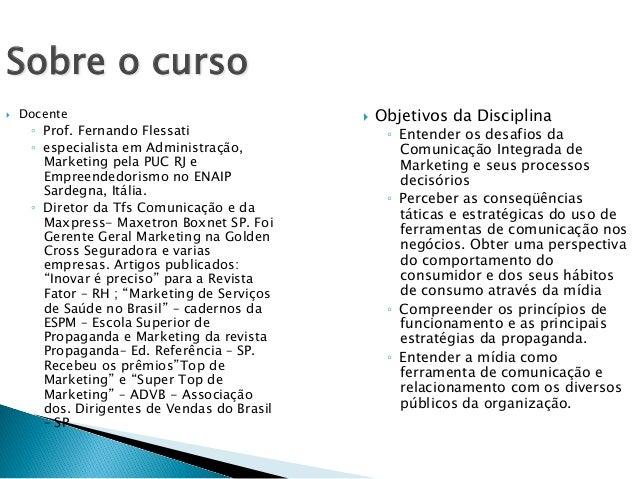 Sobre o curso } Docente ◦ Prof. Fernando Flessati ◦ especialista em Administração, Marketing pela PUC RJ e Empreendedo...