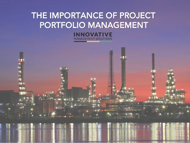 THE IMPORTANCE OF PROJECT  PORTFOLIO MANAGEMENT