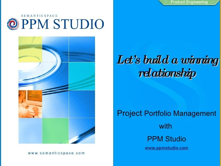 Let' s build a winning       relationship   Project Portfolio Management             with         PPM Studio        www.pp...
