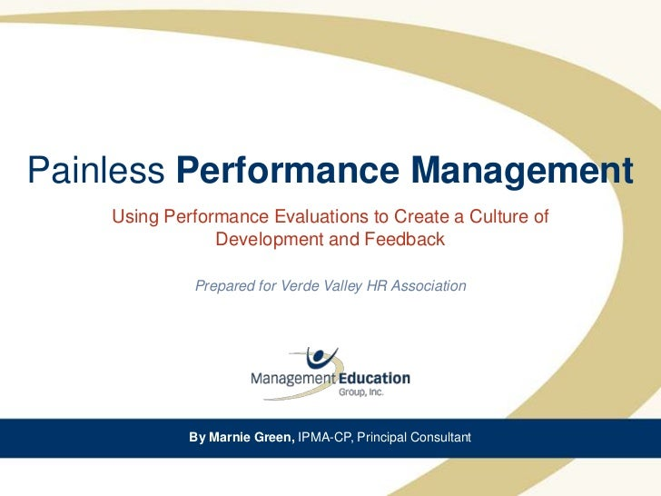 Painless Performance Management    Using Performance Evaluations to Create a Culture of                Development and Fee...
