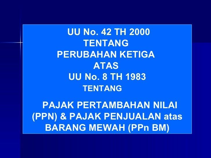 UU No. 42 TH 2000 TENTANG  PERUBAHAN KETIGA  ATAS  UU No. 8 TH 1983 TENTANG  PAJAK PERTAMBAHAN NILAI (PPN) & PAJAK PENJUAL...