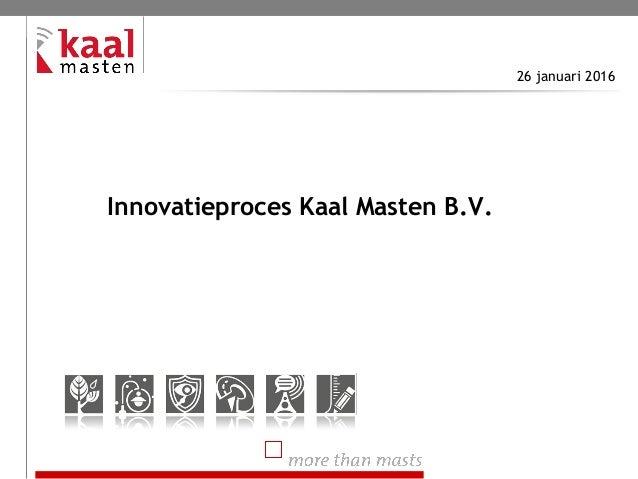 Innovatieproces Kaal Masten B.V. 26 januari 2016