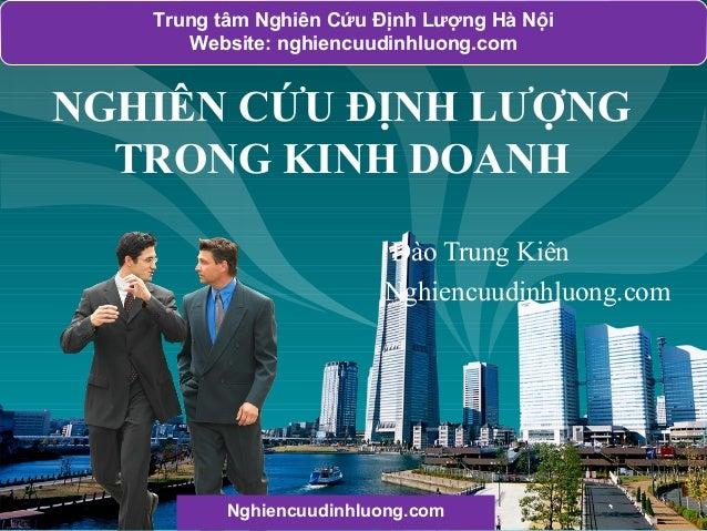 Trung tâm Nghiên Cứu Định Lượng Hà Nội Website: nghiencuudinhluong.com  LOGO  NGHIÊN CỨU ĐỊNH LƯỢNG TRONG KINH DOANH Đào T...